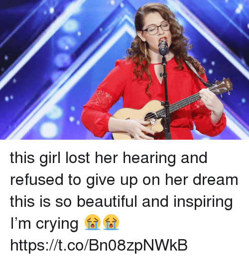Beautiful, Crying, and Lost: e this girl lost her hearing and refused to give up on her dream this is so beautiful and inspiring I'm crying 😭😭  https://t.co/Bn08zpNWkB