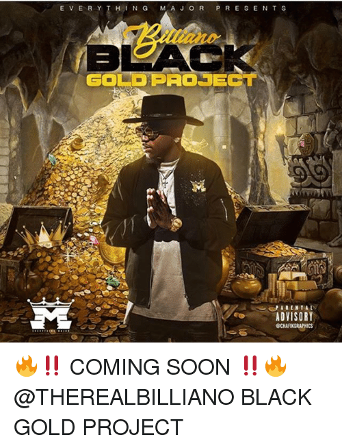 Memes, Soon..., and Black: E VERY T HING M AJORPRESE N T S  GOLD PROSECT  ADVISORY 🔥‼️ COMING SOON ‼️🔥 @THEREALBILLIANO BLACK GOLD PROJECT