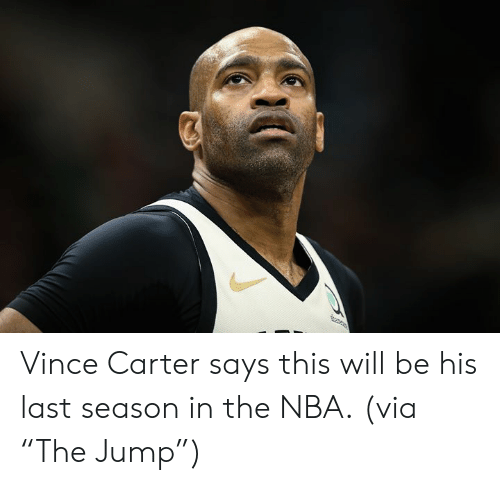 "vince carter: e Vince Carter says this will be his last season in the NBA.  (via ""The Jump"")"