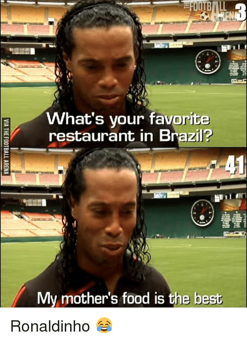 Food, Memes, and Best: E What's your favorite  restaurant in Brazil?  My mother's food is the best Ronaldinho 😂