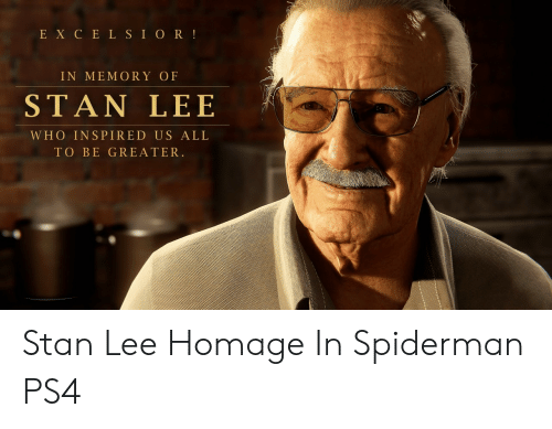 homage: E X C E L SI OR!  IN MEMORY OF  STAN LEE  WHO INSPIRED US ALL  TO BE GREATER. Stan Lee Homage In Spiderman PS4
