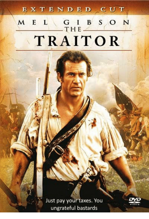 Taxes, Dvd, and Traitor: E X T E N DED C U T  M E L G I B S O N  THE  TRAITOR  Just pay your taxes. You  ungrateful bastards  DVD