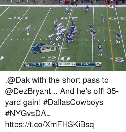 shortness: E4  2ND &8  NYG 3  DAL 16 3rd 4:32 :09  2nd & 8 .@Dak with the short pass to @DezBryant... And he's off!  35-yard gain! #DallasCowboys #NYGvsDAL https://t.co/XmFHSKiBsq