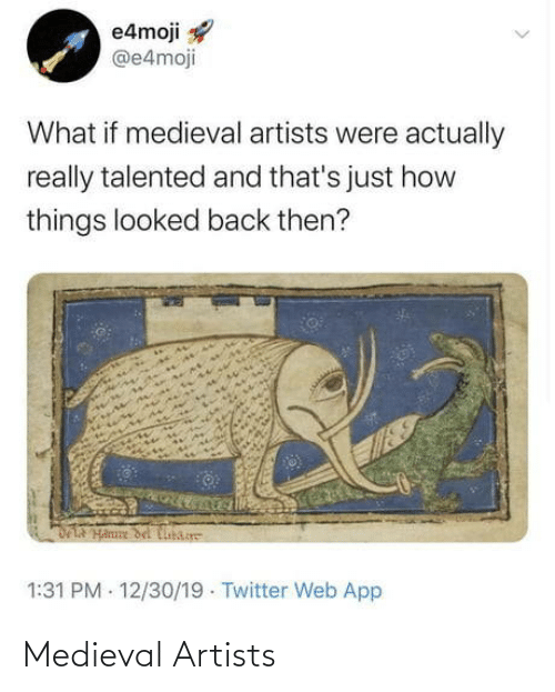 Artists: e4moji  @e4moji  What if medieval artists were actually  really talented and that's just how  things looked back then?  DLA Hanne del Cibare  1:31 PM - 12/30/19 · Twitter Web App Medieval Artists