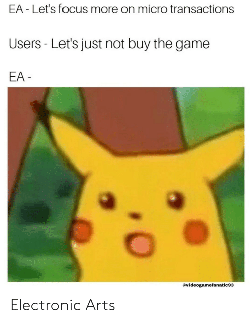 Electronic Arts: EA - Let's focus more on micro transactions  Users - Let's just not buy the game  EA  @videogamefanatic93 Electronic Arts