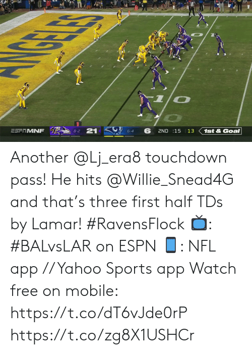 tds: EA OS!  GELE  ESFTMNF  21  8-2  6  6-4  2ND 15 13  1st&Goal Another @Lj_era8 touchdown pass!  He hits @Willie_Snead4G and that's three first half TDs by Lamar! #RavensFlock  📺: #BALvsLAR on ESPN 📱: NFL app // Yahoo Sports app Watch free on mobile: https://t.co/dT6vJde0rP https://t.co/zg8X1USHCr