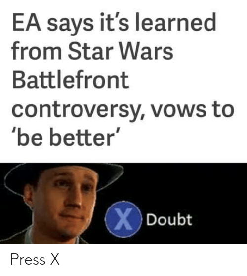 """controversy: EA says it's learned  from Star Wars  Battlefront  controversy, vows to  be better""""  Doubt Press X"""