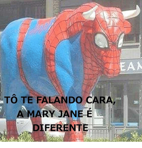 Mary Jane: EA  TO TE FALANDO CARA  A MARY JANE E  DIFERENTE