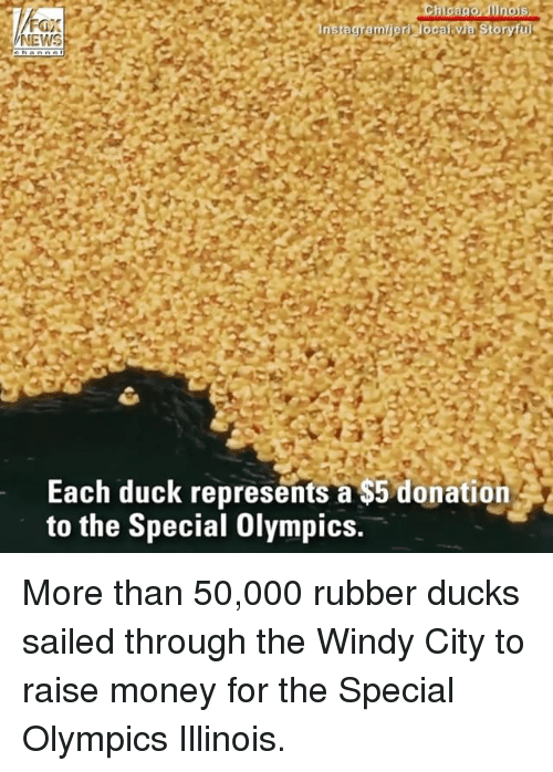 Memes, Money, and Duck: Each duck represents a $5 donation  to the Special Olympics. More than 50,000 rubber ducks sailed through the Windy City to raise money for the Special Olympics Illinois.
