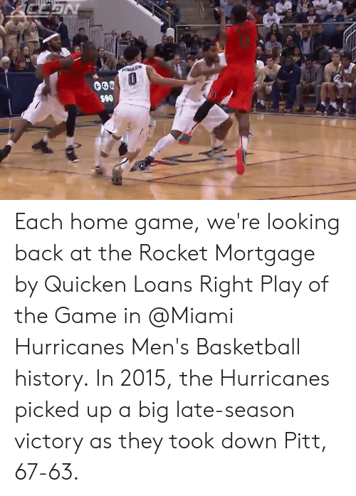 miami hurricanes: Each home game, we're looking back at the Rocket Mortgage by Quicken Loans Right Play of the Game in @Miami Hurricanes Men's Basketball history.  In 2015, the Hurricanes picked up a big late-season victory as they took down Pitt, 67-63.