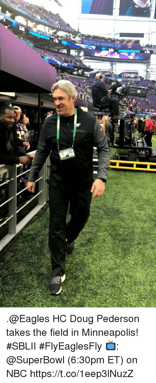 Doug, Philadelphia Eagles, and Memes: .@Eagles HC Doug Pederson takes the field in Minneapolis! #SBLII #FlyEaglesFly   📺: @SuperBowl (6:30pm ET) on NBC https://t.co/1eep3lNuzZ