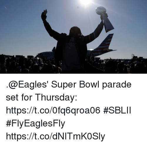 Philadelphia Eagles, Memes, and Super Bowl: .@Eagles' Super Bowl parade set for Thursday: https://t.co/0fq6qroa06 #SBLII #FlyEaglesFly https://t.co/dNITmK0Sly