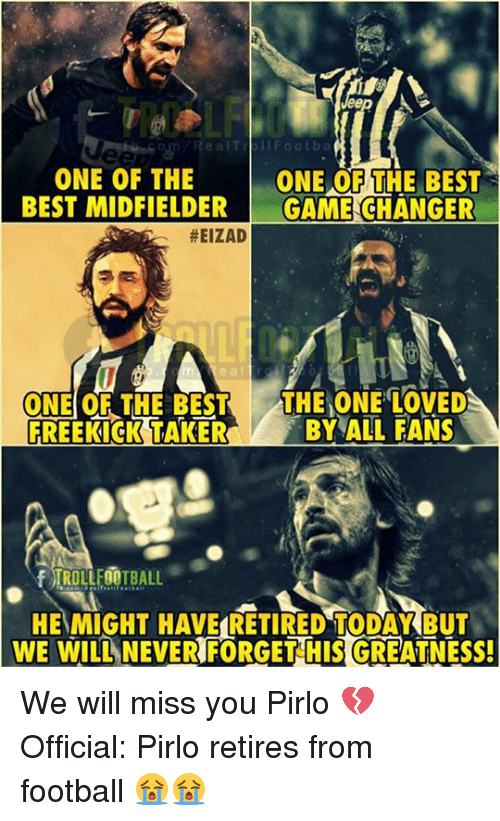 Football, Memes, and Best: ealTrbllFootba  ONE OF THE  BEST MIDFIELDERGAME CHANGER  ONE OF THE BEST  #EIZAD  e a l  ONE OF THE BEST THE ONE LOVED  FREEKICK TAKERBY ALL FANS  ROLLFOOTBALL  HEMIGHT HAVE RETIRED TODAYKBUT  WE WILL NEVER FORGET HIS GREATNESS We will miss you Pirlo 💔  Official: Pirlo retires from football 😭😭