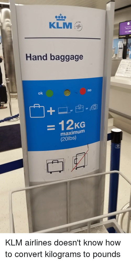EAM KLM Hand Baggage No Ok or KG Maximum 20lbs KLM ...