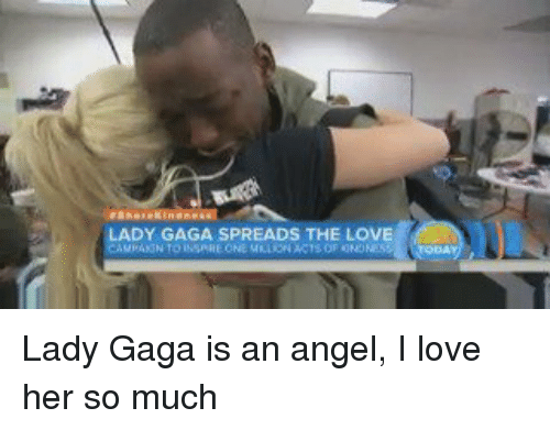 Lady Gaga, Angel, and Angels: eAnaseklnoei  L  ADY GAGA SPREADS THE LOVE Lady Gaga is an angel, I love her so much