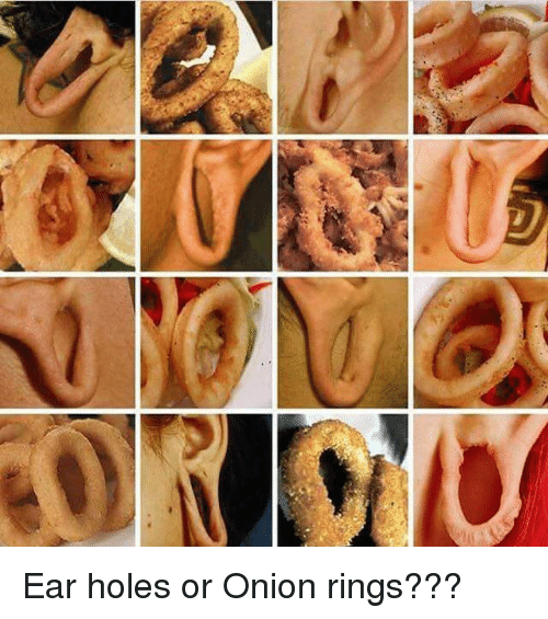 Onion Ring: Ear holes or Onion rings???