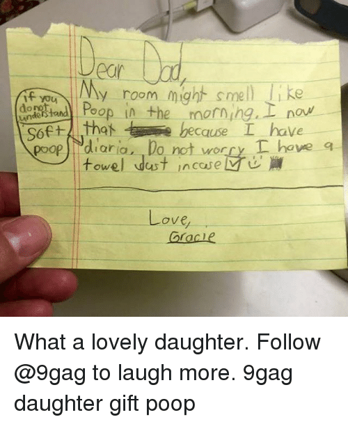 9gag, Love, and Memes: ear  y room might sme  dotaPoop in themornihg, I no  S6  poop diara, Do not worry I heve q  e because  owel wast inccsev u  Love  Gracle What a lovely daughter. Follow @9gag to laugh more. 9gag daughter gift poop