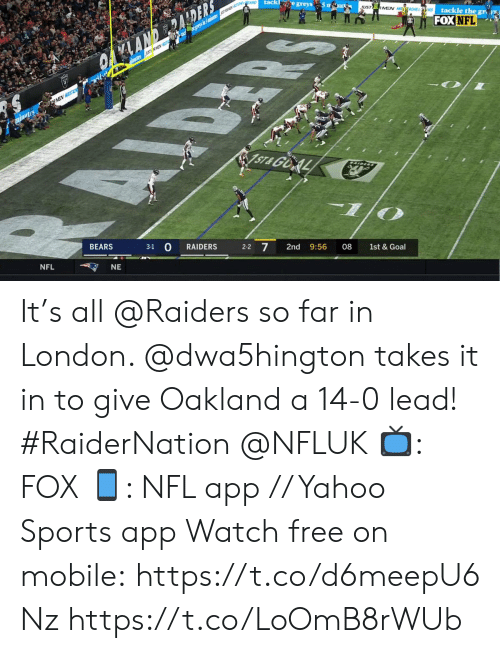 greys: EARD  tack e greys 5 m u  UST  RMEN MEACHE RD  tackle the gr  Y rysn m en  FOX NFL  OANDERALDERS  lautes ASCXEV  rkfe  RMEN HST  minutes  ST& GOAL  BEARS  3-1  RAIDERS  2-2 7  2nd  NFL  9:56  08  NE  1st & Goal It's all @Raiders so far in London. @dwa5hington takes it in to give Oakland a 14-0 lead! #RaiderNation @NFLUK  📺: FOX 📱: NFL app // Yahoo Sports app Watch free on mobile: https://t.co/d6meepU6Nz https://t.co/LoOmB8rWUb