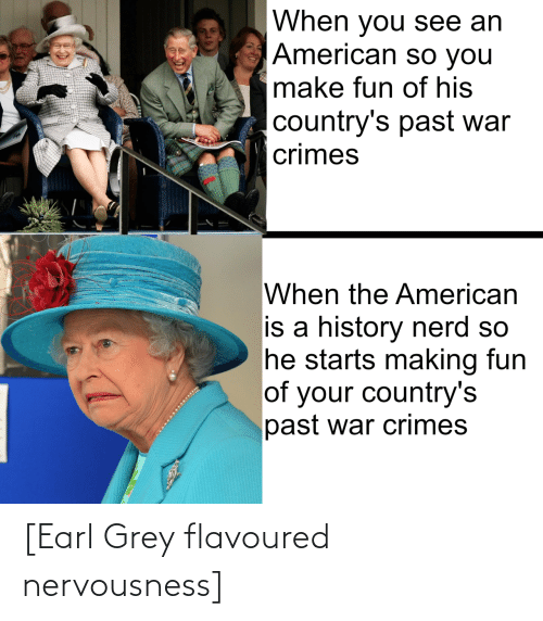 earl: [Earl Grey flavoured nervousness]