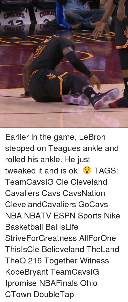 Basketball, Cavs, and Cleveland Cavaliers: Earlier in the game, LeBron stepped on Teagues ankle and rolled his ankle. He just tweaked it and is ok! 😵 TAGS: TeamCavsIG Cle Cleveland Cavaliers Cavs CavsNation ClevelandCavaliers GoCavs NBA NBATV ESPN Sports Nike Basketball BallIsLife StriveForGreatness AllForOne ThisIsCle Believeland TheLand TheQ 216 Together Witness KobeBryant TeamCavsIG Ipromise NBAFinals Ohio CTown DoubleTap