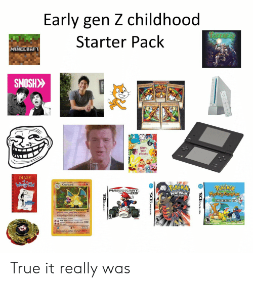 charizard: Early gen Z childhood  Terraria  Starter Pack  HINECRAFT  SMOSH>>  HAPPY  FRIENDS  DIARY  of a  Winpy Kid  120 HP  Charizard  MARIOKART.  DS  Kkystory Dung Pon  PLATINUM  EXPLORERS OF SKY  Fire spin Dscard Ener 100 True it really was