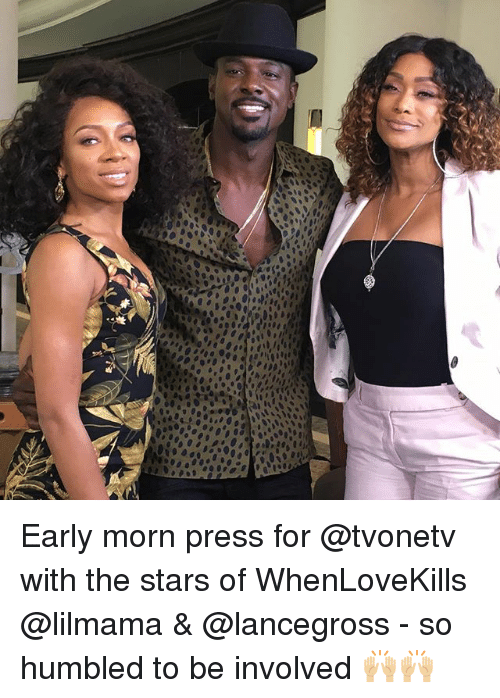 morn: Early morn press for @tvonetv with the stars of WhenLoveKills @lilmama & @lancegross - so humbled to be involved 🙌🏼🙌🏼