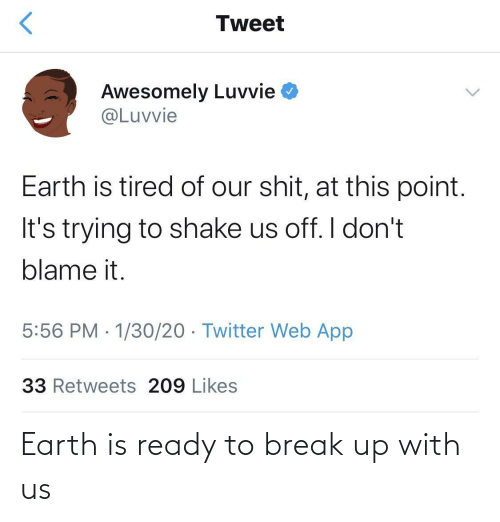 break up: Earth is ready to break up with us