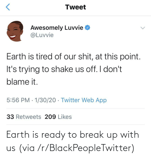 break up: Earth is ready to break up with us (via /r/BlackPeopleTwitter)