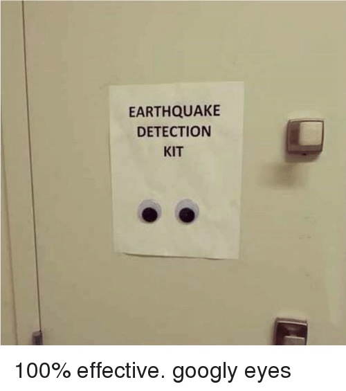Googlys: EARTHQUAKE  DETECTION  KIT 100% effective. googly eyes