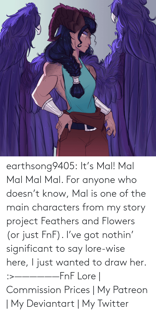Commission: earthsong9405:  It's Mal! Mal Mal Mal Mal. For anyone who doesn't know, Mal is one of the main characters from my story project Feathers and Flowers (or just FnF). I've got nothin' significant to say lore-wise here, I just wanted to draw her. :>——————FnF Lore | Commission Prices | My Patreon | My Deviantart | My Twitter