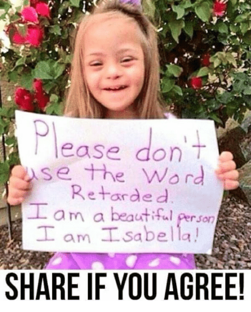 Share If You Agree: ease don  se the Word  Retarded  Lam a beautiful Person  T !  am L Sabella  SHARE IF YOU AGREE!
