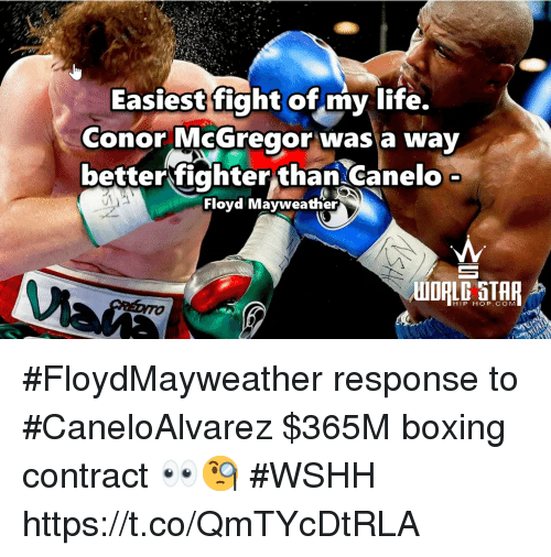 mcgregor: Easiest fight of my life.  conor McGregor wasa way  betterfighter than Canelo  Floyd Mayweather  HIP HOP. COM #FloydMayweather response to #CaneloAlvarez  $365M boxing contract 👀🧐 #WSHH https://t.co/QmTYcDtRLA