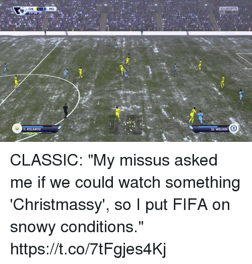 "Fifa, Soccer, and Watch: EASPOPTS  10  II. KOLAROV CLASSIC: ""My missus asked me if we could watch something 'Christmassy', so I put FIFA on snowy conditions."" https://t.co/7tFgjes4Kj"