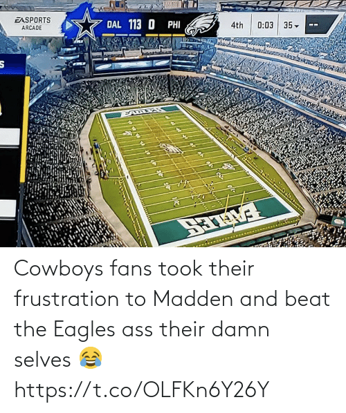 Philadelphia Eagles: EASPORTS  DAL 113 O PHI  ARCADE  4th  0:03 35-  EALLES  है Cowboys fans took their frustration to Madden and beat the Eagles ass their damn selves 😂 https://t.co/OLFKn6Y26Y