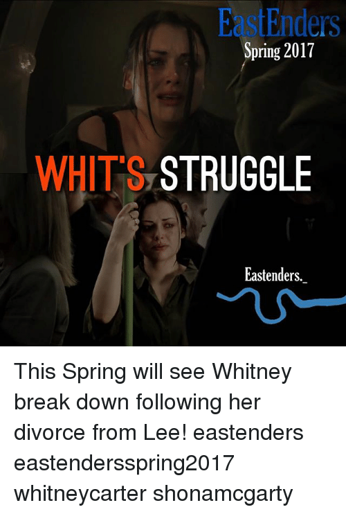EastEnders, Memes, and Struggle: EastEnders  Spring 2017  WHITS STRUGGLE  Eastenders. This Spring will see Whitney break down following her divorce from Lee! eastenders eastendersspring2017 whitneycarter shonamcgarty