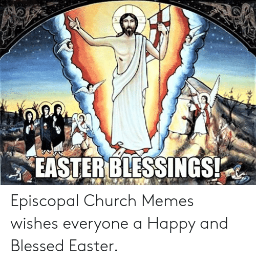 Blessed, Church, and Easter: EASTERBIESSINGS Episcopal Church Memes wishes everyone a Happy and Blessed Easter.