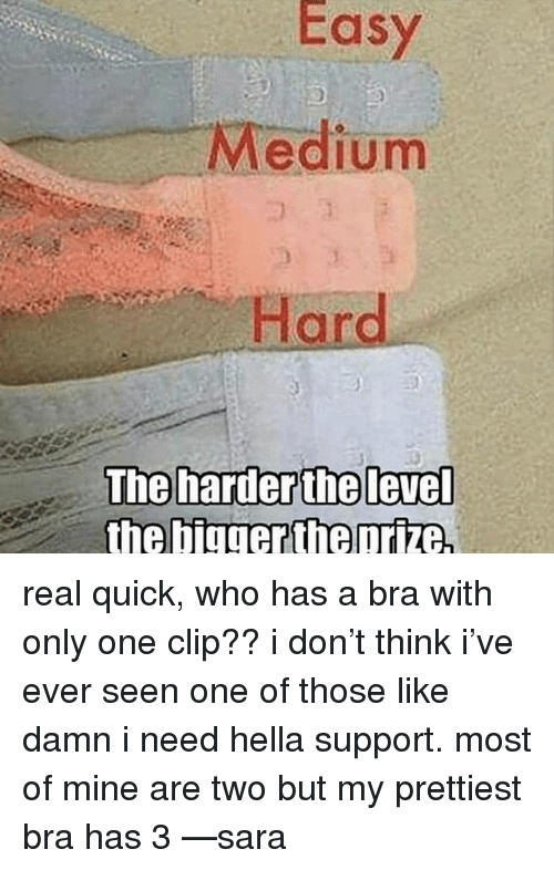 Memes, Only One, and 🤖: Easy  Medium  the Diggertheprize real quick, who has a bra with only one clip?? i don't think i've ever seen one of those like damn i need hella support. most of mine are two but my prettiest bra has 3 —sara