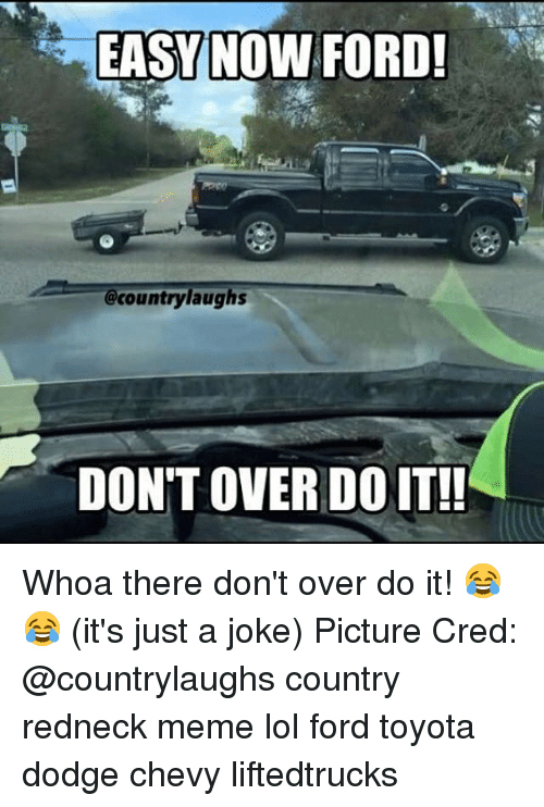Redneck Meme: EASY NOW FORD!  @countrylaughs  DON'T OVER DO IT!! Whoa there don't over do it! 😂😂 (it's just a joke) Picture Cred: @countrylaughs country redneck meme lol ford toyota dodge chevy liftedtrucks