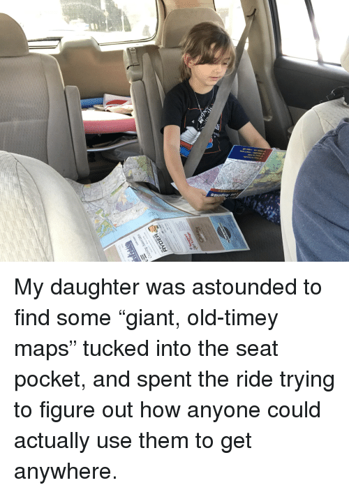 "Funny, Maps, and Old: Easy to handle  Durable-wont tear  TO My daughter was astounded to find some ""giant, old-timey maps"" tucked into the seat pocket, and spent the ride trying to figure out how anyone could actually use them to get anywhere."