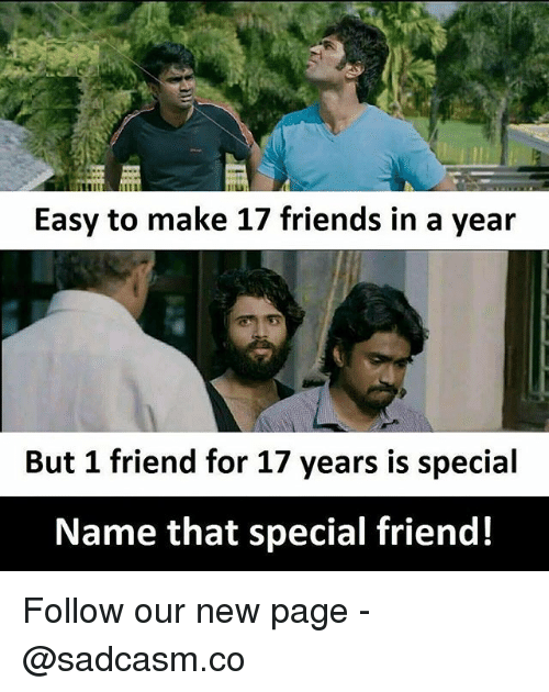Friends, Memes, and 🤖: Easy to make 17 friends in a year  But 1 friend for 17 years is special  Name that special friend! Follow our new page - @sadcasm.co