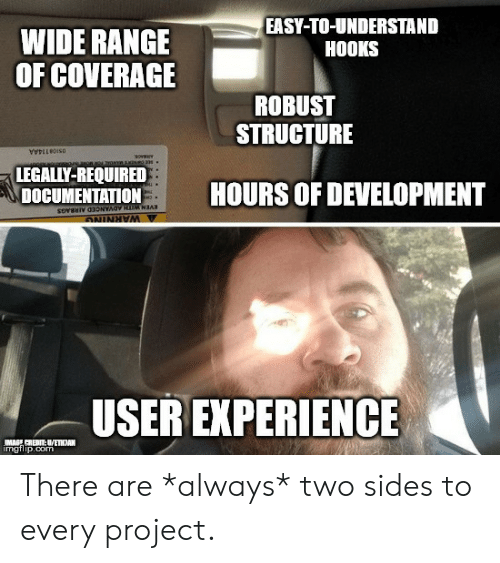 documentation: EASY-TO-UNDERSTAND  HOOKS  WIDE RANGE  OF COVERAGE  ROBUST  STRUCTURE  LEGALLY-REQUIRED  DOCUMENTATION  HOURS OF DEVELOPMENT  SoveNIV 03ONYAOV HIM NAR  OIRRINING  USER EXPERIENCE  IMAGE CRIBIT:UWETHAN  imgilip.com There are *always* two sides to every project.