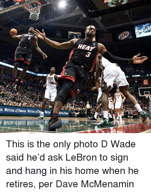 d wade: EAT  3 This is the only photo D Wade said he'd ask LeBron to sign and hang in his home when he retires, per Dave McMenamin