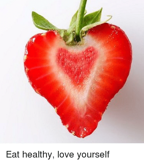 Love Yourself: Eat healthy, love yourself