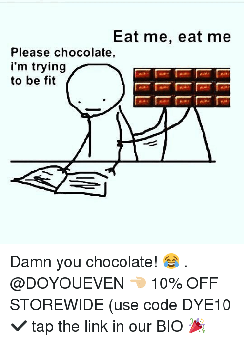 Gym, Chocolate, and Link: Eat me, eat me  Please chocolate,  i'm trying  to be fit Damn you chocolate! 😂 . @DOYOUEVEN 👈🏼 10% OFF STOREWIDE (use code DYE10 ✔️ tap the link in our BIO 🎉