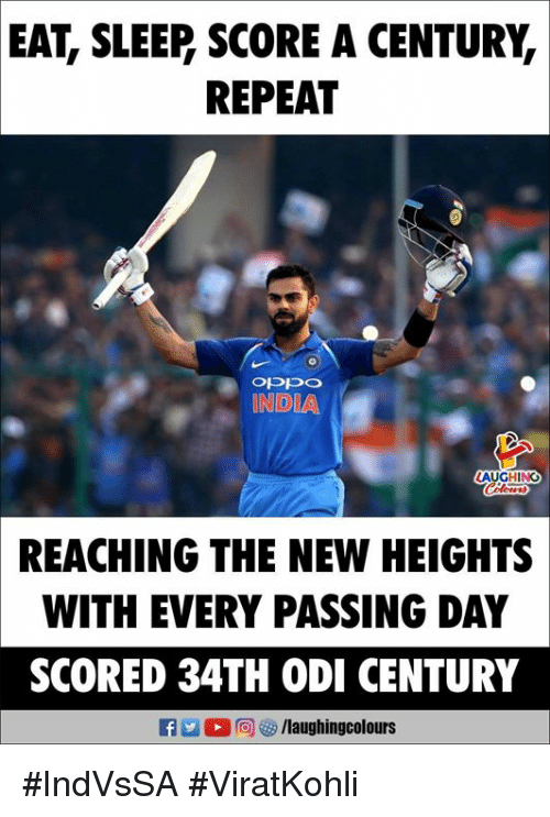 India, Sleep, and Indianpeoplefacebook: EAT, SLEEP SCORE A CENTURY,  REPEAT  INDIA  LAUGHING  REACHING THE NEW HEIGHTS  WITH EVERY PASSING DAY  SCORED 34TH ODI CENTURY  f /laughingcolours #IndVsSA #ViratKohli