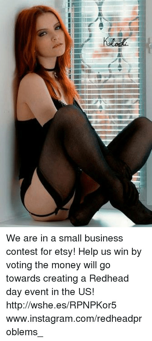 Instagram, Memes, and Money: EAT We are in a small business contest for etsy! Help us win by voting the money will go towards creating a Redhead day event in the US! http://wshe.es/RPNPKor5 www.instagram.com/redheadproblems_