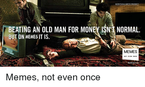Memes, Money, and Old Man: EATING AN OLD MAN FOR MONEY ISN NORMAL.  BUT ON MEMES IT IS.  MEMES