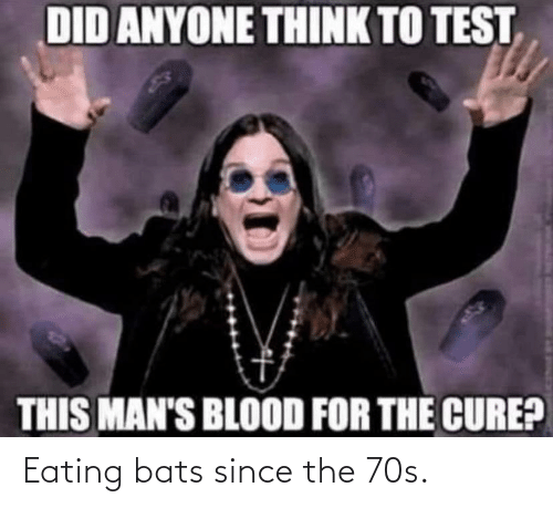 70s: Eating bats since the 70s.