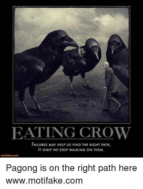 Memes, 🤖, and Crow: EATING CROW  FAILURES MAY HELP us FIND THE RIGHT PATH,  IF ONLY WE STOP WALKING ON THEM.  motifake.com Pagong is on the right path here  www.motifake.com