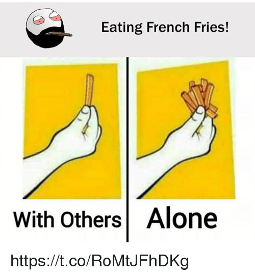 memes: Eating French Fries!  with others Alone https://t.co/RoMtJFhDKg